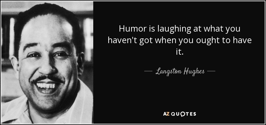 quote-humor-is-laughing-at-what-you-haven-t-got-when-you-ought-to-have-it-langston-hughes-13-82-37
